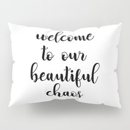 Welcome to our beautiful caos Pillow Sham