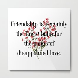 Friendship is certainly the finest balm... Jane Austen Collection Metal Print