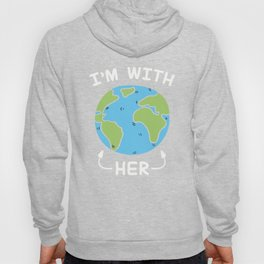I'm With Her Earth Day T-Shirts Hoody