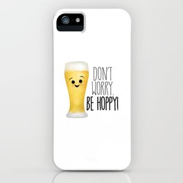Beer | Don't Worry Be Hoppy iPhone Case