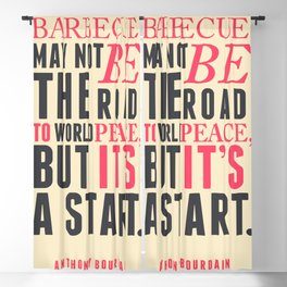 Anthony Bourdain quote, barbecue, road to world peace, food quote, kitchen art, peace quotes Blackout Curtain