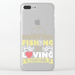 Hunting Fishing and Loving Everything Hunters Fishermen Fishes Huntress Gift Clear iPhone Case