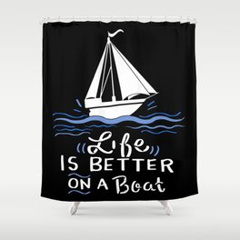 Boating - Life Is Better On A Boat Shower Curtain
