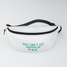 Have You Had Enough? Let's Reflect on A Shirt Saying Just Can't Get Enough Of T-shirt Design  Fanny Pack