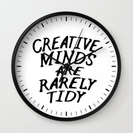 Creative Minds Are Rarely Tidy Wall Clock