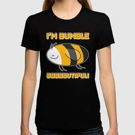 I'm Bumble Beeeeautiful! T-shirt