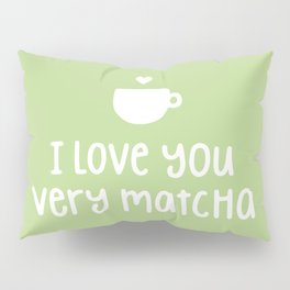 Love You Very Matcha Pillow Sham