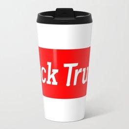 Fuck Trump Supreme Travel Mug
