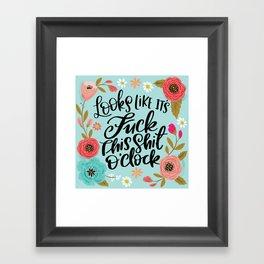 Pretty Sweary: It Looks Like It's Fuck this Shit O'Clock Framed Art Print
