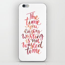 The Time You Enjoy Wasting iPhone Skin