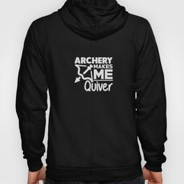 Archery Makes Me Quiver Hoody