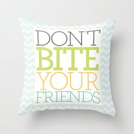 Don't Bite Your Friends Throw Pillow