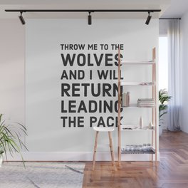 THROW ME TO THE WOLVES AND I WILL RETURN LEADING THE PACK - Seneca Wall Mural
