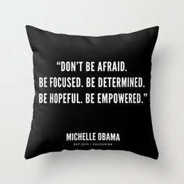 """Don't be afraid. Be focused. Be determined. Be hopeful. Be empowered."" Throw Pillow"