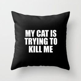 my cat is trying to kill me funny saying Throw Pillow