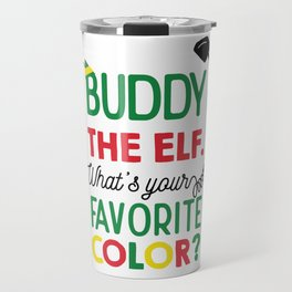 Buddy The Elf, What's Your Favorite Color? Travel Mug