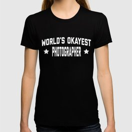 WORLDS OKAYEST PHOTOGRAPHER T-shirt