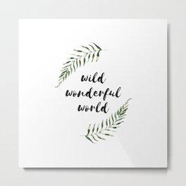 wild wonderful world Metal Print
