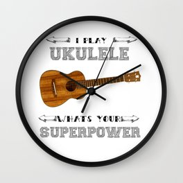 I Play Ukulele, Whats your Superpower? Wall Clock