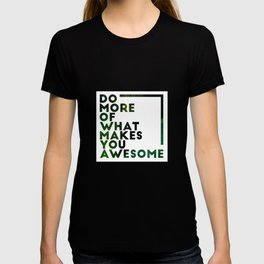 Do more of what makes you awesome!  T-shirt