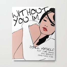 Without You I'm Metal Print