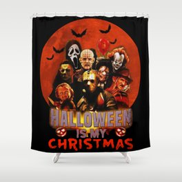 Horror movie halloween is my christmas Shower Curtain