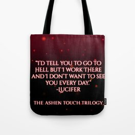 I'd tell you to go to hell but... Tote Bag