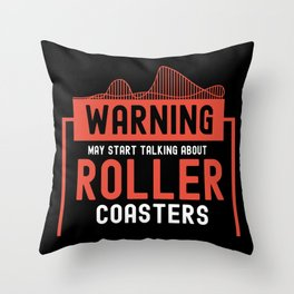 May Start Talking About Roller Coasters I - Adrenaline Junkie Gift Throw Pillow