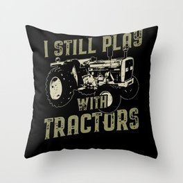I Still Play With Tractors Farmer Throw Pillow