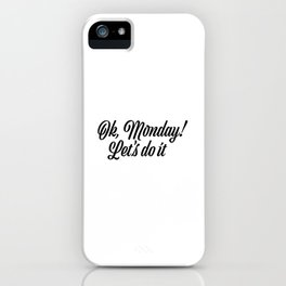Ok Monday! Let's do it iPhone Case