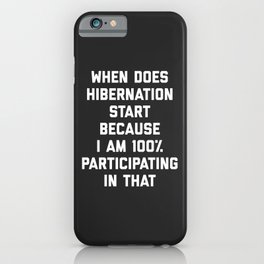 When Does Hibernation Start Funny Quote iPhone Case
