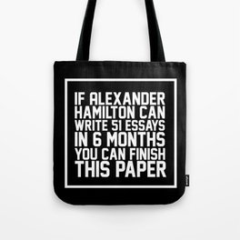 If alexander hamilton can write 51 essays in 6 months you can finish this paper Black Tote Bag