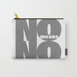 No means No grey Carry-All Pouch