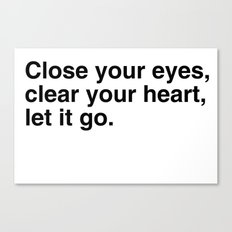 Close your eyes, clear your heart, let it go. Canvas Print