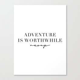 Adventure Is Worthwhile. -Aesop Canvas Print