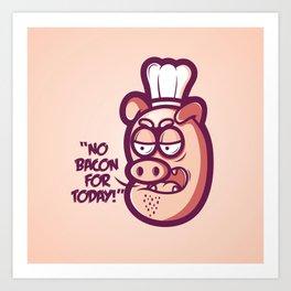 No bacon today! Art Print