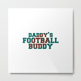 Daddy's Football Buddy Metal Print