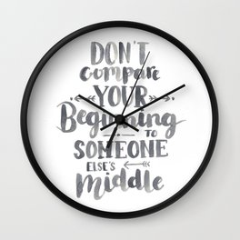 Don't Compare Your Beginning To Someone Else's Middle Wall Clock