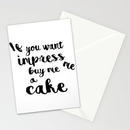 If you want impress me buy me a cake Stationery Cards