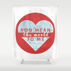 You Mean The World To Me Love   Shower Curtain