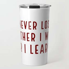 I never lose. Either I win or I learn - Inspirational quote Travel Mug