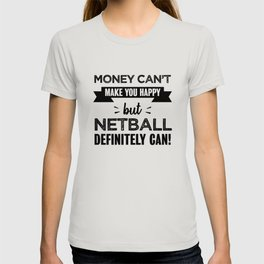 Netball makes you happy Funny Gift T-shirt