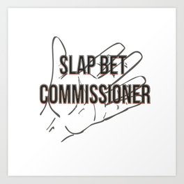 Slap bet commissioner Art Print
