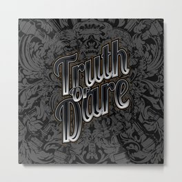 Truth Or Dare Metal Print