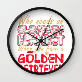 Christmas Golden Retriever Who Needs an Electric Blanket When You Have a Golden Retriever Wall Clock