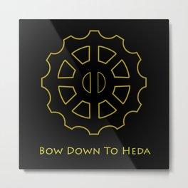 Bow Down To Heda Metal Print