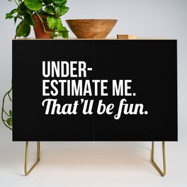 Underestimate Me That'll Be Fun (Black) Credenza
