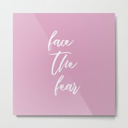 face the fear quote - pink white Metal Print
