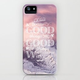 Karma ~ Do good things and good things will come your way iPhone Case