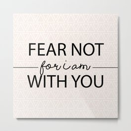 Fear Not For I Am With You Metal Print